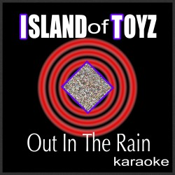 OUT IN THE RAIN (KARAOKE)